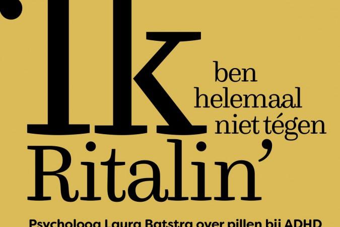 'Ik ben helemaal  niet tégen Ritalin'